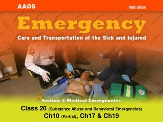 Class 20  (Substance Abuse and Behavioral Emergencies) Ch10  (Partial) , Ch17 & Ch19