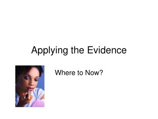 Applying the Evidence