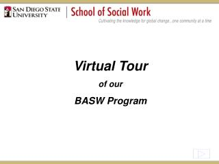 Virtual Tour of our  BASW Program