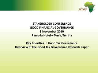 STAKEHOLDER CONFERENCE GOOD FINANCIAL GOVERNANCE 3 November 2010 Ramada Hotel – Tunis, Tunisia