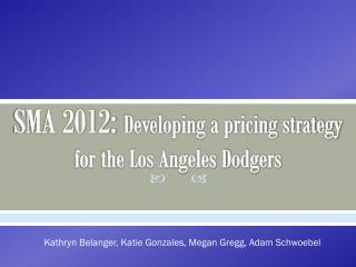 SMA 2012:  Developing a pricing strategy for the Los Angeles Dodgers