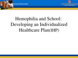 Hemophilia and School:   Developing an Individualized Healthcare Plan (IHP)