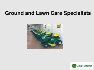 Ground and Lawn Care Specialists