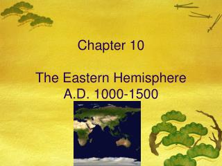 Chapter 10 The Eastern Hemisphere A.D. 1000-1500