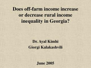Does off-farm income increase  or decrease rural income  inequality in Georgia? Dr. Ayal Kimhi