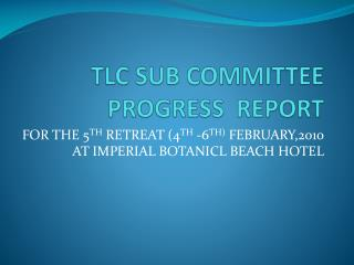 TLC SUB COMMITTEE PROGRESS  REPORT