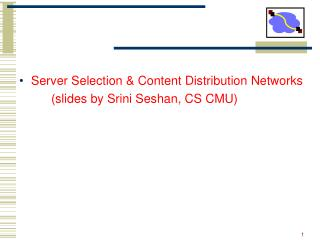 Server Selection & Content Distribution Networks 		(slides by Srini Seshan, CS CMU)
