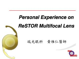 Personal Experience on ReSTOR Multifocal Lens