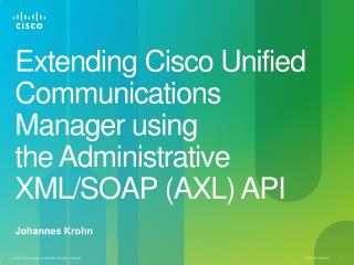 Extending Cisco Unified Communications Manager using  the Administrative XML/SOAP (AXL) API