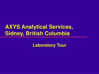 AXYS Analytical Services, Sidney, British Columbia