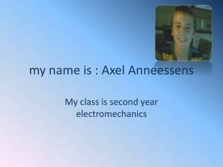 my name is : Axel Anneessens