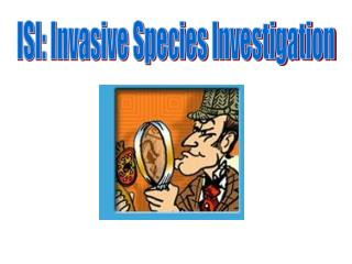 ISI: Invasive Species Investigation