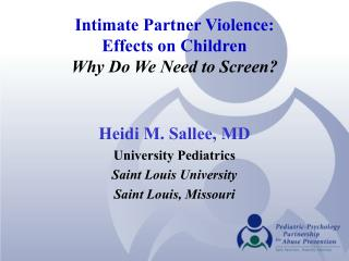 Intimate Partner Violence:   Effects on Children Why Do We Need to Screen?
