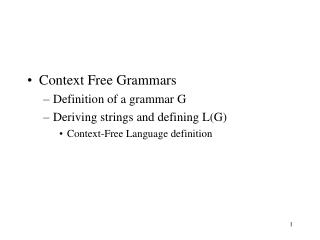 Context Free Grammars Definition of a grammar G Deriving strings and defining L(G)