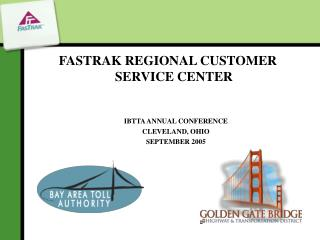 FASTRAK REGIONAL CUSTOMER SERVICE CENTER IBTTA ANNUAL CONFERENCE CLEVELAND, OHIO SEPTEMBER 2005