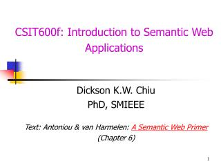 Dickson K.W. Chiu PhD, SMIEEE Text: Antoniou & van Harmelen:  A Semantic Web Primer (Chapter 6)