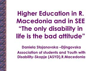 "Higher Education in R. Macedonia and in SEE ""The only disability in life is the bad attitude"""