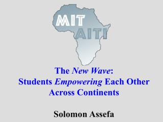 The  New Wave : Students  Empowering  Each Other Across Continents Solomon Assefa