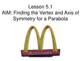 Lesson 5.1 AIM: Finding the Vertex and Axis of Symmetry for a Parabola