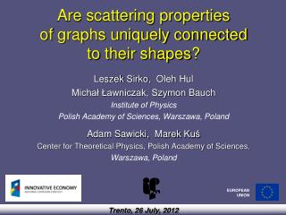 Are  scattering properties  of  graphs uniquely connected  to  their shapes ?