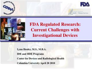FDA Regulated Research:              Current Challenges with             Investigational Devices Lynn Henley, M.S., M.B