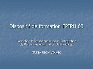 Dispositif de formation FPIPH 63