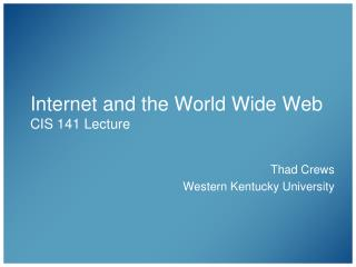 Internet and the World Wide Web CIS 141 Lecture