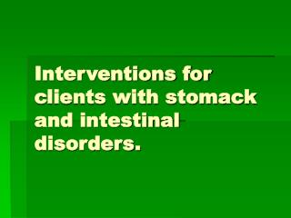 Interventions for clients with stomack and intestinal disorders.