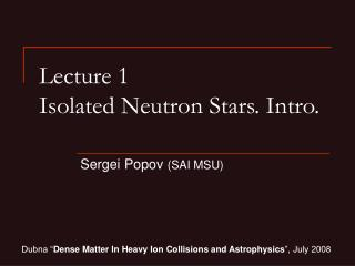 Lecture 1 Isolated Neutron Stars. Intro.
