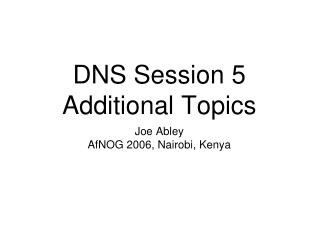 DNS Session 5 Additional Topics