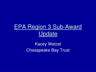 EPA Region 3 Sub-Award Update