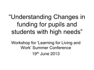 """Understanding Changes in funding for pupils and students with high needs"""