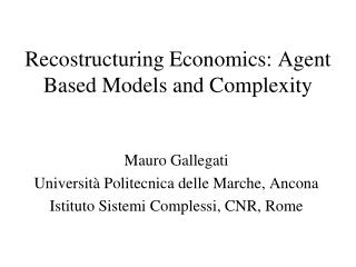 Recostructuring Economics: Agent Based Models and Complexity