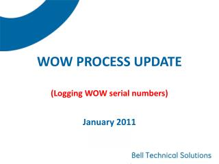 WOW PROCESS UPDATE (Logging WOW serial numbers) January 2011