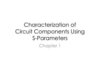 Characterization of  Circuit Components Using  S-Parameters