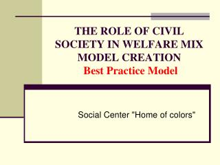 THE ROLE OF CIVIL SOCIETY IN WELFARE MIX MODEL CREATION  Best Practice Model