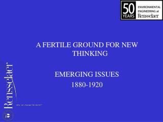 A FERTILE GROUND FOR NEW THINKING EMERGING ISSUES 1880-1920