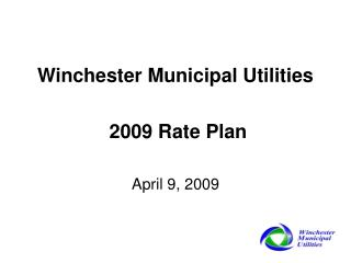 Winchester Municipal Utilities  2009 Rate Plan April 9, 2009
