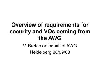 Overview of requirements for security and VOs coming from the AWG