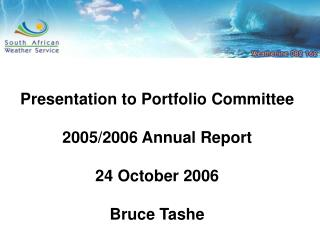 Presentation to Portfolio Committee 2005/2006 Annual Report 24 October 2006 Bruce Tashe