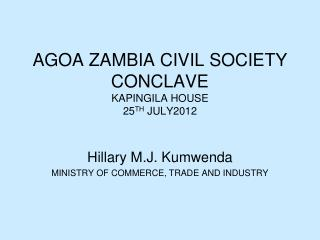 AGOA ZAMBIA CIVIL SOCIETY  CONCLAVE KAPINGILA HOUSE 25 TH  JULY2012