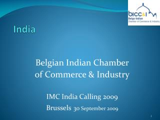 Belgian Indian Chamber of Commerce & Industry IMC India Calling 2009 Brussels 30  September 2009