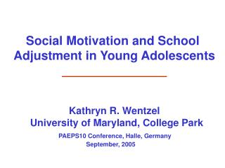 Social Motivation and School  Adjustment in Young Adolescents                        Kathryn R. Wentzel       University