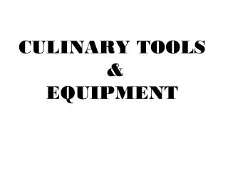 CULINARY TOOLS  &  EQUIPMENT