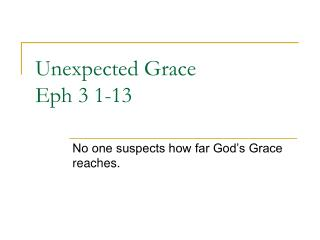 Unexpected Grace  Eph 3 1-13