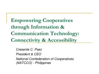 Cresente C. Paez President & CEO National Confederation of Cooperatives (NATCCO) - Philippines
