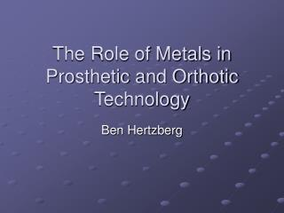 The Role of Metals in Prosthetic and Orthotic Technology