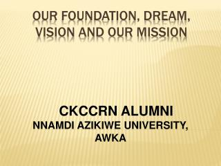 OUR FOUNDATION, DREAM, VISION AND OUR MISSION