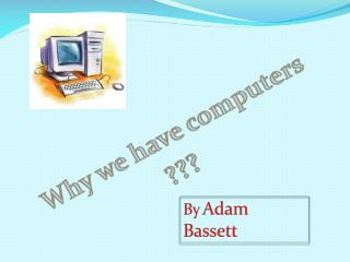 Why we have computers