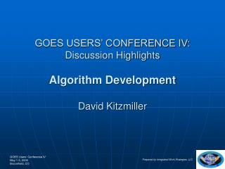 GOES USERS' CONFERENCE IV: Discussion Highlights Algorithm Development  David Kitzmiller